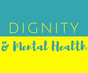 Dignity &Mental Helath